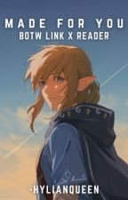 Made For You | BOTW Link x Reader by -hylianqueen
