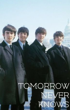 tomorrow never knows - a beatles story by georgeharrisonswifey