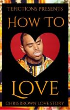 How To Love | Chris Brown by TeFictions