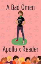 A Bad Omen - Apollo x Reader by BatShxtCrazy