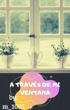 a través de mi ventana by m_2510