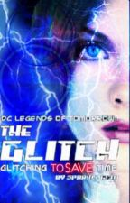 DC Legends of Tomorrow: The Glitch: Glitching To Save Time by sparkle123tt