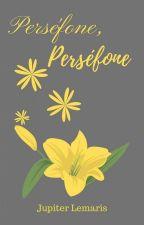 Perséfone, Perséfone. by JupiterLemaris