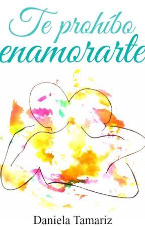 Te prohíbo enamorarte (#1)  [EDITANDO] by danielatamariz