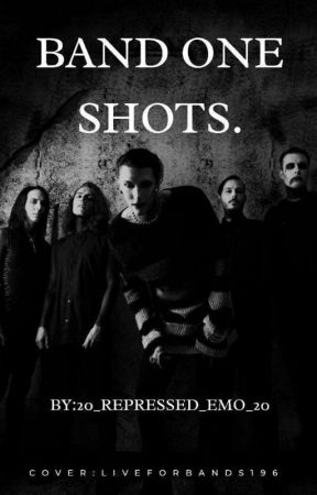 Band Oneshots by 20_repressed_emo_20