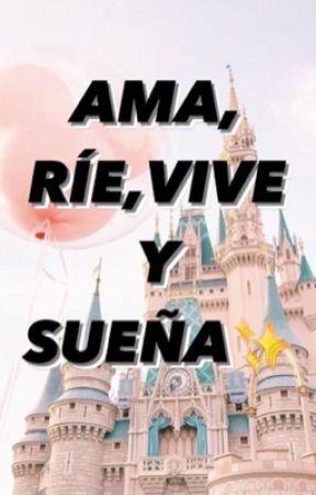 Ama, ríe, vive y sueña✨ by ElidaGilGutierrez