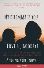 My dilemma is you-love you, goodbye (Traducere) by rina_u04