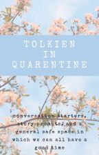 Tolkien In Quarentine by daughter-of-feanor