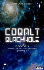 Cobalt Blackhole |Partie 1| by PtitPull