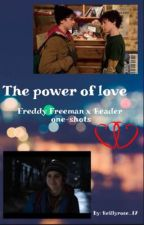 The power of Love- Freddy Freeman x reader one shot requests by reillyrose17