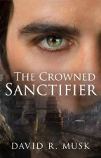 The Crowned Sanctifier (Aeonica #3) by DavidMusk