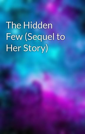 The Hidden Few (Sequel to Her Story) by Someoneinteresting66