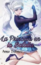 La Princesa en la Batalla - RWBY ~💔𝐏𝐚𝐮𝐬𝐚𝐝𝐚💔~ by frozenanna21813
