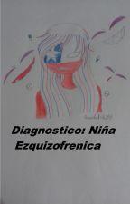 Diagnostico: Niña Ezquizofrenica by FielShippeadora