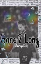 Gone 2 Long (Christen Press/You) by JaureguiKelly