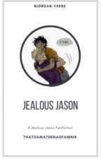 Jealousy (Jealous Jason fanfiction) by thatdamathenaspawn18
