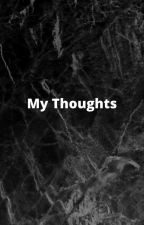 My thoughts by ALEXROBLES123