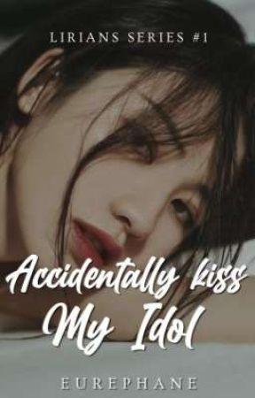 Accidentally Kiss My Idol (Lirians Series #1) [Editing] by eurephane