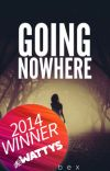 Going Nowhere [Watty 2014 Winner] Coming soon to Galatea cover