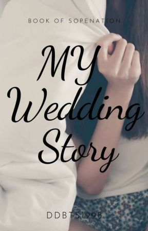 My Wedding Story (Sope) [END] by DDBTS1998