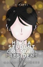He's a Student Council President(Soon To Edit) by MajesticPrinces