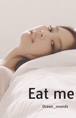 Đọc truyện Eat me // BLACKPINK 🔞