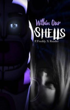 Within Our Shells: F.Freddy x F!Reader by XMissCayX