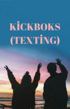 KİCKBOKS (TEXTİNG) by Senanur3333333333