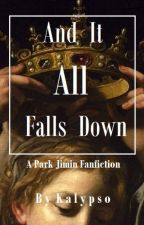 And It All Falls Down [pjm X reader] by twilight_tinkle