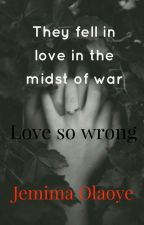LOVE SO WRONG [DISCONTINUED] by a_jemwrites