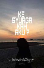 Ke Syurgakah Aku ? by faaelqowiyyah