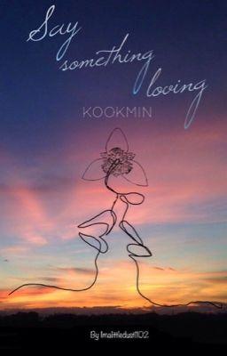Say Something Loving-KOOKMIN |Trans|