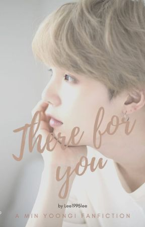 There For You || Min Yoongi  ff by Lee1995lee