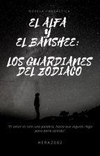 EL ALFA Y EL BANSHEE: LOS GUARDIANES DEL ZODIACO by APV32002