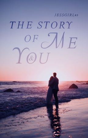 The Story of Me & You by JessGirl93