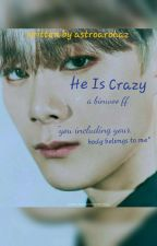 HE IS CRAZY. ( BINWOO ) [On hold] by astroarohaz