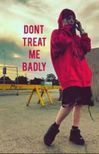 Don't treat me badly  by Lucid_Billie