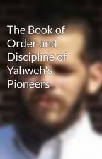 The Book of Order and Discipline of Yahweh's Pioneers by AndrewRusher