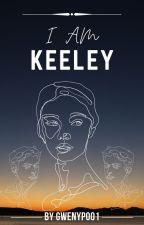 I Am Keeley by Gwenypoo1