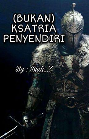 (BUKAN) KSATRIA PENYENDIRI by Budi_Z