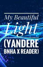 My Beautiful Light (Yandere BNHA x reader) by GiannaTheAuthor813