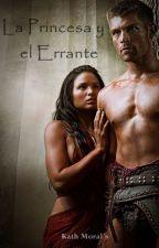 La Princesa y el Errante, el origen de la leyenda. (Completada) by SeleneArgent