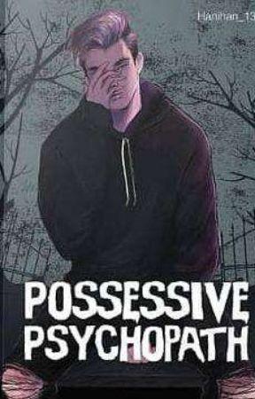 Possessive Psychopath (Segera Terbit) by Hanihan_13