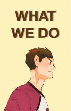 What We Do [Ushijima Wakatoshi Fanfiction] by wakawhat