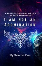 I Am Not An Abomination: A Supernatural!Universe X Reader Adventure by samwinchester528302