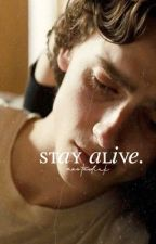 Stay Alive| ✔️ by aestedick
