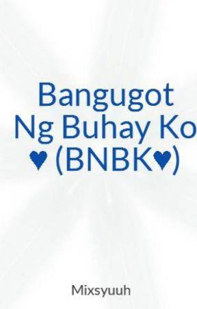 Bangugot Ng Buhay Ko ♥ (BNBK♥) by Mixsyuuh