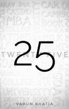 TWENTY-FIVE (25) by VarunBhatia09