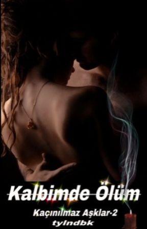 KALBİMDE ÖLÜM    (KAÇINILMAZ AŞKLAR-2) (TAMAMLANDI) by tylndbk