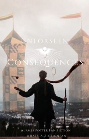 Unforeseen Consequences ☞︎ A James Potter Fan Fic by whats_a_fictionfan